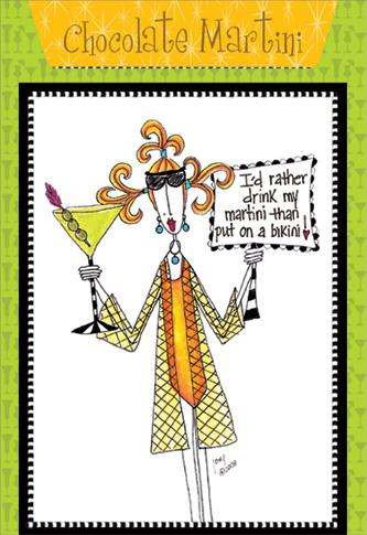 Chocolate Martini (1 card/1 envelope) - Birthday Card - FRONT: I'd rather drink my martini than put on a bikini!  INSIDE: Recipe for Chocolate Martini. Inside: Time to shake and stir things up.. it's your birthday!