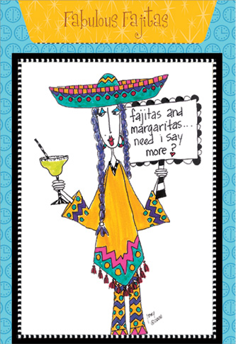 Fabulous Fajitas (1 card/1 envelope) - Birthday Card - FRONT: fajitas and margaritas.. need I say more?  INSIDE: Recipe for Fabulous Fajitas. Inside: Another year older? Take it with a grain of salt preferably on the rim of a glass. Happy Birthday