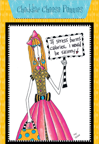 Chedder Cheese Pennies (1 card/1 envelope) Dolly Mama Funny Birthday Card - FRONT: If stress burns calories, I would be skinny!  INSIDE: Recipe for Cheddar Cheese Pennie. Inside: Don't stress, it's just one more year passing you by. Happy Birthday