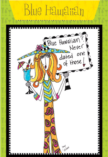 Blue Hawaiian (1 card/1 envelope) Dolly Mama Funny Birthday Card - FRONT: Blue Hawaiian? Never dated one of those!  INSIDE: Recipe for Blue Hawaiian. Inside: .. at least not that I remember. Have an unforgettable birthday.