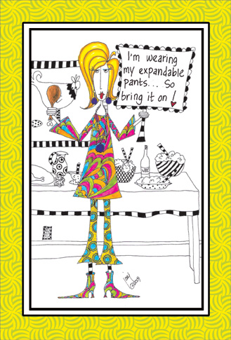 Expandable Pants (1 card/1 envelope) - Birthday Card - FRONT: I'm wearing my expandable pants.. so bring it on!  INSIDE: Another birthday.. Let her rip!