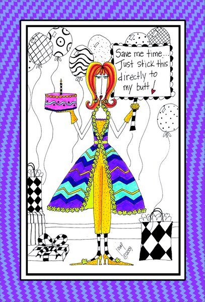 Save Me Time (1 card/1 envelope) Dolly Mama Funny Birthday Card - FRONT: Save me time.. just stick this directly into my butt!  INSIDE: I see you've gained another year.. Happy Birthday!