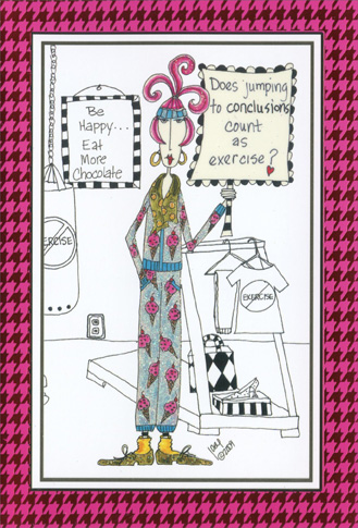 Jumping To Conclusions (1 card/1 envelope) Dolly Mama Funny Birthday Card - FRONT: Be Happy.. Eat More Chocolate. Does jumping to conclusions count as exercise?  INSIDE: Take a break and have a happy birthday!