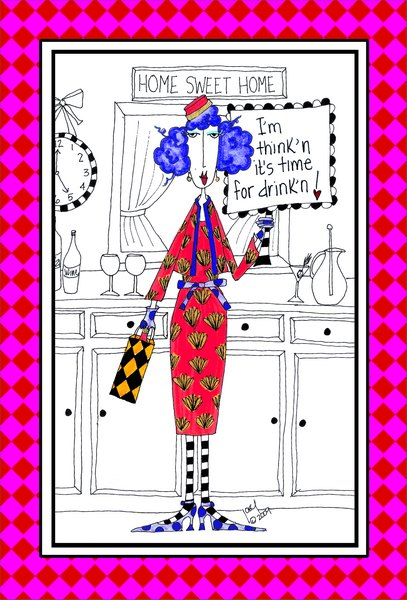 Time For Drinking (1 card/1 envelope) Dolly Mama Funny Birthday Card - FRONT: HOME SWEET HOME. I'm think'n it's time for drink'n!  INSIDE: is it that time again? Happy Birthday
