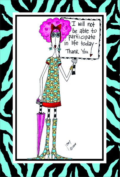 Participate In Life (1 card/1 envelope) Dolly Mama Funny Birthday Card - FRONT: I will not be able to participate in life today - Thank You!  INSIDE: What if I bribe you with chocolate? (A good friend always knows your weaknesses.) Happy Birthday