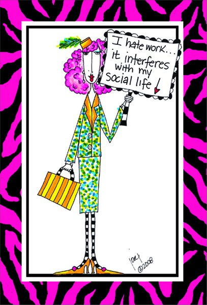 I Hate Work (1 card/1 envelope) Dolly Mama Funny Birthday Card - FRONT: I hate work.. it interferes with my social life!  INSIDE: No excuses.. we need to get together to celebrate! Happy Birthday