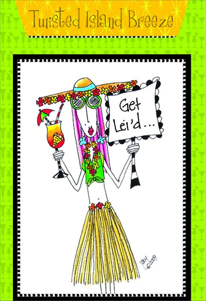 Twisted Island Breeze (1 card/1 envelope) Dolly Mama Funny Birthday Card - FRONT: Get Lei'd..  INSIDE: Recipe for Twisted Island Breeze. Inside: and say 'Aloha' to another year in paradise. Happy Birthday