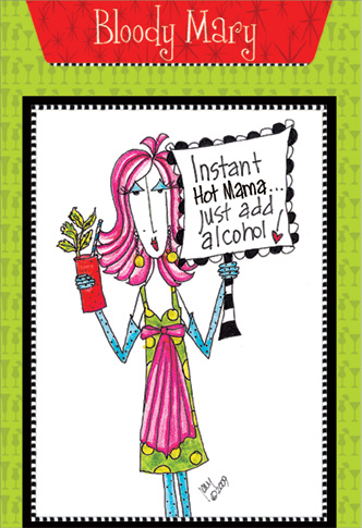 Bloody Mary (1 card/1 envelope) Dolly Mama Funny Birthday Card - FRONT: Instant Hot Mama.. just add alcohol!  INSIDE: Recipe for Bloody Mary. Inside: Bloody Hell.. it's another birthday!
