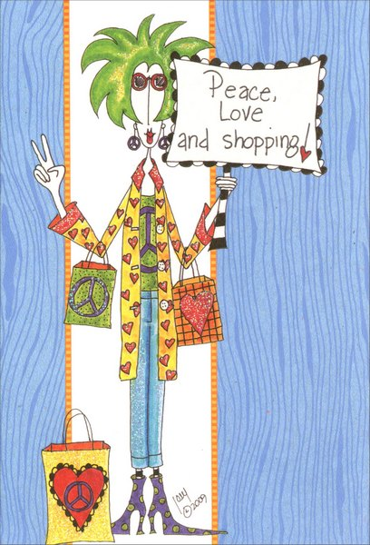 Peace, Love and Shopping (1 card/1 envelope) - Birthday Card - FRONT: Peace, Love and Shopping!  INSIDE: Wishing you a day of peace and quiet!  Happy Birthday