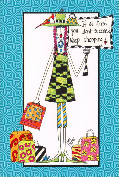 Keep Shopping (1 card/1 envelope) Dolly Mama Funny Birthday Card - FRONT: If at first you don't succeed, Keep shopping!  INSIDE: You deserve to splurge!  Happy Birthday