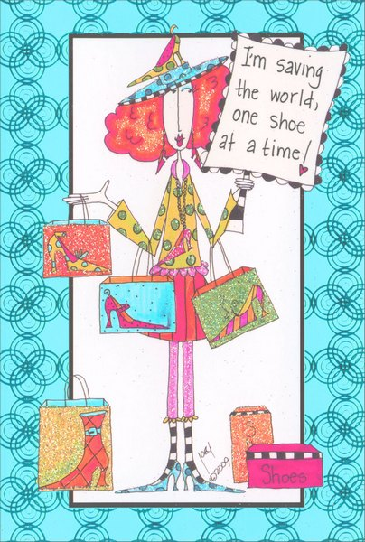 One Shoe at a Time (1 card/1 envelope) Dolly Mama Funny Birthday Card - FRONT: I'm saving the world, one shoe at a time!  INSIDE: Time to sale-abrate another birthday!