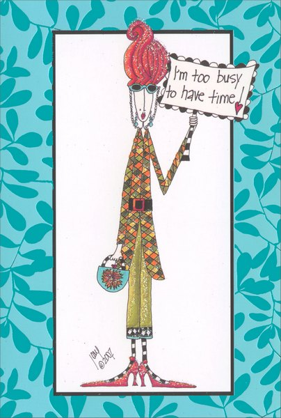 Too Busy To Have Time (1 card/1 envelope) Dolly Mama Funny Birthday Card - FRONT: I'm too busy to have time!  INSIDE: Take a break and have a happy birthday!
