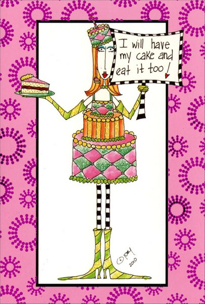 Have My Cake (1 card/1 envelope) - Birthday Card - FRONT: I will have my cake and eat it too!  INSIDE: Indulge yourself!  Happy Birthday