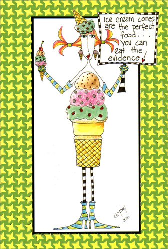 Ice Cream Cones (1 card/1 envelope) Dolly Mama Funny Birthday Card - FRONT: Ice Cream Cones are the perfect food� you can eat the evidence!  INSIDE: Do yourself a flavor� Have a Happy Birthday!