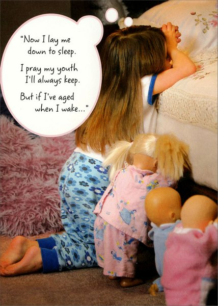 Little Girl With Dolls (1 card/1 envelope) Portal Funny Birthday Card - FRONT: �Now I lay me down to sleep.  I pray my youth I'll always keep.  But if I've aged when I wake��  INSIDE: ��at least I'll still have birthday cake!�