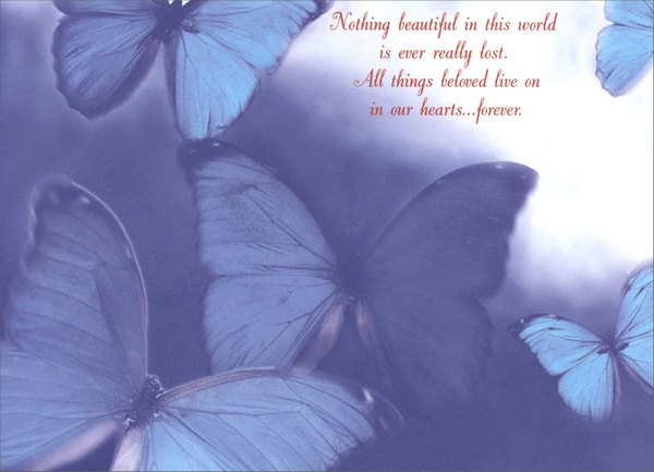 Blue Butterflies (1 card/1 envelope) Portal Sympathy Card - FRONT: Nothing beautiful in this world is ever really lost. All things beloved live on in our hearts... forever.  INSIDE: With deepest sympathy