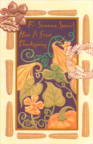 Vines (1 card/1 envelope) Thanksgiving Card - FRONT: For Someone Special  Have a Great Thanksgiving  INSIDE: Life is hectic - time goes too fast.  Except at Thanksgiving time, When gratitude simmers in our hearts And being with loved ones is such a joy!  Hope your Thanksgiving Day is a wonderful one!