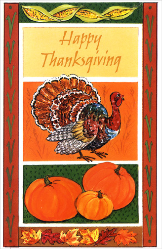 Three Panel Thanksgiving (1 card/1 envelope) Thanksgiving Card - FRONT: Happy Thanksgiving  INSIDE: A delicious dinner guaranteed to please always brings family members together.  Have a wonderful Thanksgiving!