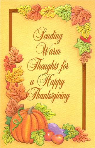 Warm Thoughts (1 card/1 envelope) Thanksgiving Card - FRONT: Sending Warm Thoughts for a Happy Thanksgiving  INSIDE: Wishing that your Thanksgiving day is filled with warmth and laughter in sharing fond memories with friends and loved ones.  Best Wishes
