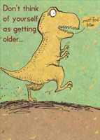 Dinosaur (1 card/1 envelope) - Birthday Card - FRONT: Don't think of yourself as getting older�   �must find bran  INSIDE: Think of yourself as �Museum Quality�  Happy Birthday.