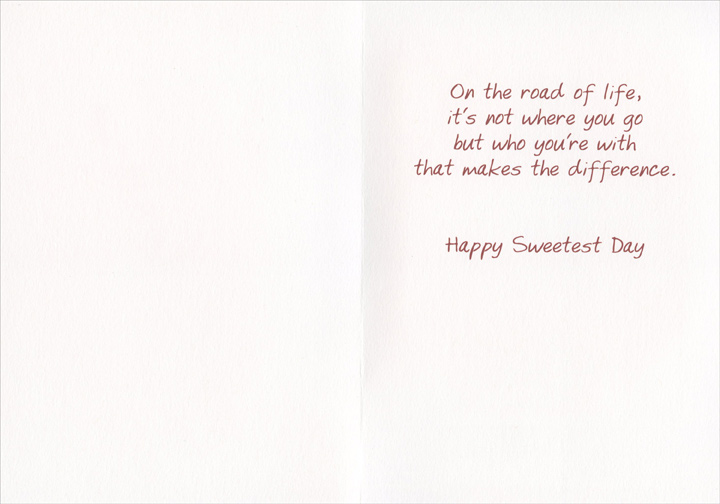 On The Road Of Life (1 card/1 envelope) Recycled Paper Greetings Sweetest Day Card - FRONT: To my husband  INSIDE: On the road of life, it's not where you go but who you're with that makes the difference. Happy Sweetest Day