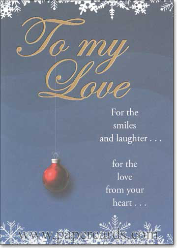 To My Love (1 card/1 envelope) Recycled Paper Greetings Romantic Christmas Card - FRONT: To my love - For the smiles and laughter.. For the love from your heart..  INSIDE: for the dreams you inspire.. for the joy you create.. for all of the blessings you bring to my life.. for now and always, thank you.  Merry Christmas, with all my love.