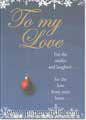 To My Love (1 card/1 envelope) - Christmas Card - FRONT: To my love - For the smiles and laughter.. For the love from your heart..  INSIDE: for the dreams you inspire.. for the joy you create.. for all of the blessings you bring to my life.. for now and always, thank you.  Merry Christmas, with all my love.