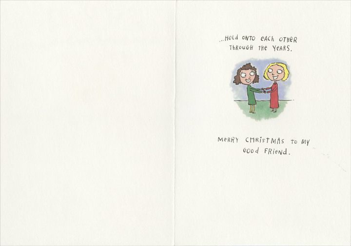 Friends Together They (1 card/1 envelope) Recycled Paper Greetings Christmas Card - FRONT: Friends together they.. Share tears, ..complain about their rears, ..discuss fears, ..toast with beers,  INSIDE: ..hold onto each other through the years.  Merry Christmas to my good friend.