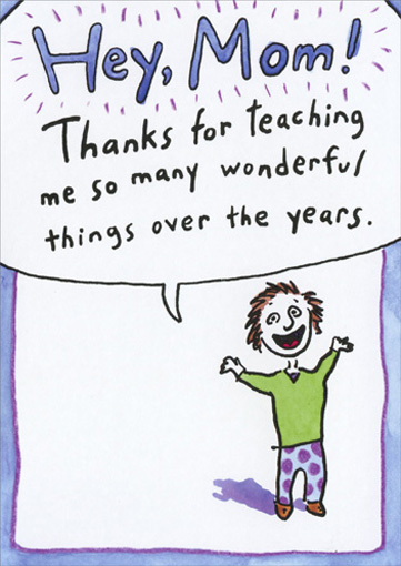 Potty Training (1 card/1 envelope) Funny Mother's Day Card - FRONT: Hey, Mom!  Thanks for teaching me so many wonderful things over the years.  INSIDE: Especially that potty training thing!  (I can't tell you how many times that has come in handy.)  Happy Mother's Day