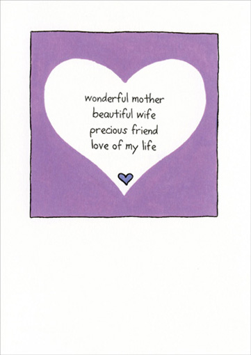 My Everything (1 card/1 envelope) Mother's Day Card - FRONT: wonderful mother - beautiful wife - precious friend - love of my life  INSIDE: You are my everything.  Happy Mother's Day with all my love