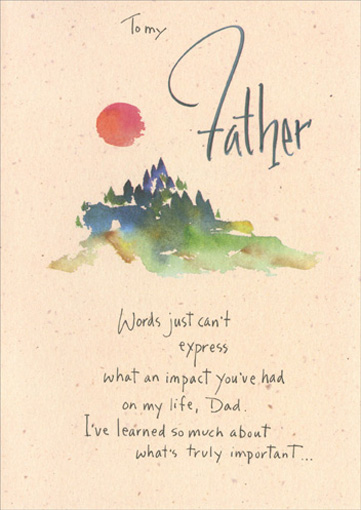 Word's Can't Express (1 card/1 envelope) Father's Day Card - FRONT: To my Father - Words just can't express what an impact you've had on my life, Dad.  I've learned so much about what's truly important..  INSIDE: ..and one of the most important things is letting those you love know how much you care.  I honor you today, Dad, for being such a wonderful father.  Happy Father's Day with love.