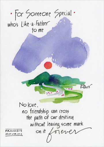 For Someone Special (1 card/1 envelope) Father's Day Card - FRONT: For Someone Special - who's Like-a-Father to me.  No love, no friendship can cross the path of our destiny without leaving some mark on it forever  INSIDE: I'm so thankful your path has crossed mine.. Happy Father's Day