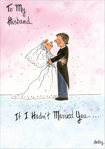 If I Hadn't Married You (1 card/1 envelope) Father's Day Card - FRONT: To my Husband.  If I Hadn't Married You..  INSIDE: I know I'd Still Be Looking For You.  Happy Father's Day
