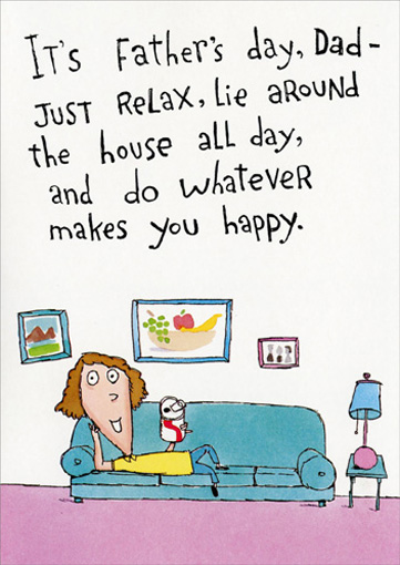 Kid Lying on Chaise Lounge (1 card/1 envelope) Funny Father's Day Card - FRONT: It's Father's Day, Dad - Just relax, lie around the house all day, and do whatever makes you happy.  INSIDE: Consider me your role model.