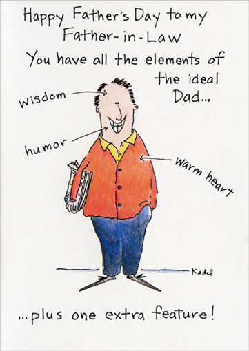 No Stories (1 card/1 envelope) Funny Father's Day Card - FRONT: Happy Father's Day to my Father-in-Law.  You have all the elements of the ideal Dad.. wisdom, humor, warm heart ..plus one extra feature!  INSIDE: No embarrassing stories about my childhood!