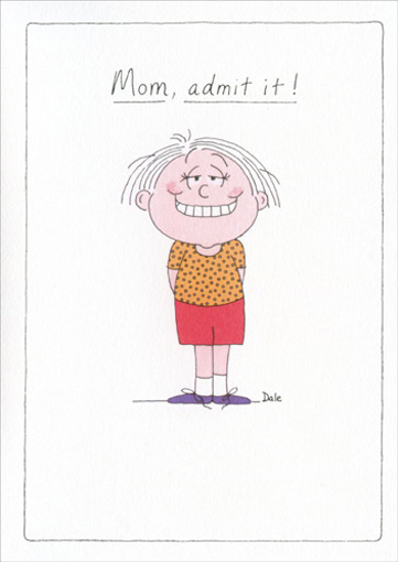 Mom Admit It! (1 card/1 envelope) Funny Mother's Day Card - FRONT: Mom, admit it!  INSIDE: I'm your favorite, aren't I!
