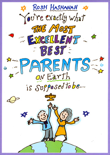 Best Parents on Earth (1 card/1 envelope) Rosh Hashanah Card - FRONT: Rosh Hashanah  You're exactly what the most excellent best parents on earth is supposed to be..  INSIDE: Mine!  Happy Rosh Hashanah!
