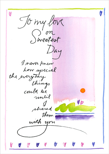 Everyday Things (1 card/1 envelope) Sweetest Day Card - FRONT: To my love on Sweetest Day.  I never knew how special the everyday things could be until I shared them with you.  INSIDE: On this Sweetest Day I want you to know that I can't imagine life without you.  i love you.