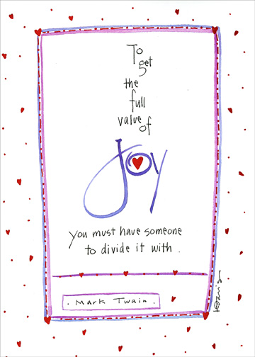 Value of Joy (1 card/1 envelope) - Sweetest Day Card - FRONT: To get the full value of joy you must have someone to divide it with.  - Mark Twain.  INSIDE: Happy Sweetest Day to my wife who multiplies my joy in life!