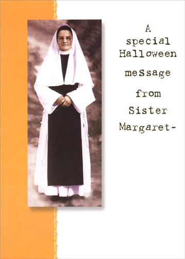 Sister Margaret (1 card/1 envelope) Funny Halloween Card - FRONT: A special Halloween message from Sister Margaret -  INSIDE: Do whatever makes you happiest today.. I'll be praying for your pathetic, depraved soul tomorrow.