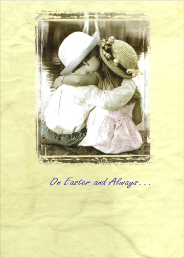 Kids Hugging (1 card/1 envelope) - Easter Card - FRONT: On Easter and Always..  INSIDE: You are the joy in my day, the light of my life, the love of my heart.  Happy Easter with Love