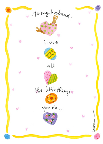 Stacked Hearts/Eggs (1 card/1 envelope) Easter Card - FRONT: To my husband.  i love all the little things You do..  INSIDE: ..that make me feel so close to you!  Happy Easter with all my Love