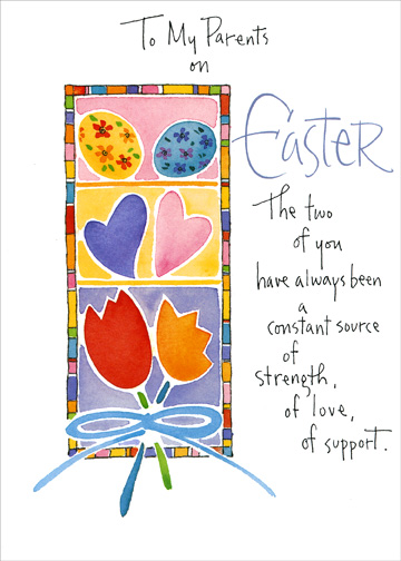 Constant Source (1 card/1 envelope) - Easter Card - FRONT: To My Parents on Easter. - The two of you have always been a constant source of strength, of love, of support.  INSIDE: I can never thank you enough for that.  With love on Easter
