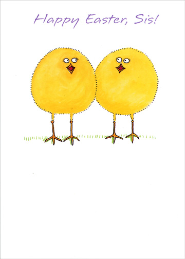 Cute Chicks (1 card/1 envelope) Easter Card - FRONT: Happy Easter, Sis!  INSIDE: Are we a couple of cute chicks, or what?