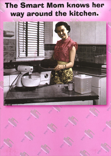 Smart Mom (1 card/1 envelope) Funny Mother's Day Card - FRONT: The Smart Mom knows her way around the kitchen.  INSIDE: Around the kitchen, out the door, down the road, and into a good restaurant.  Happy Mother's Day