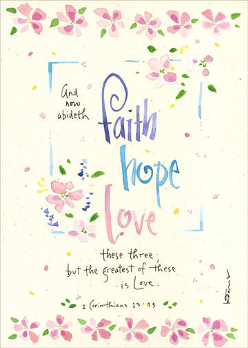 Faith, Hope & Love (1 card/1 envelope) - Mother's Day Card - FRONT: And now abideth  faith  hope  love  these three; but the greatest of these is Love.  1 Corinthians 13:13  INSIDE: To a wonderful mother who has taught me faith, shown me hope, and given me love.  Happy Mother's Day