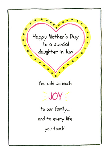 Yellow & Pink Heart (1 card/1 envelope) - Mother's Day Card - FRONT: Happy Mother's Day to a special daughter-in-law - You add so much JOY to our family.. and to every life you touch!  INSIDE: May the love you give so freely to others be returned to you, today and always.