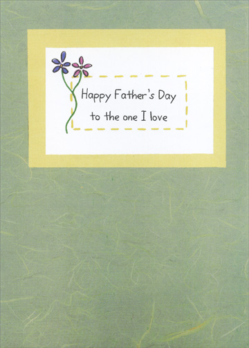 HFD To The One I Love (1 card/1 envelope) - Father's Day Card - FRONT: Happy Father's Day to the one I love  INSIDE: You are a wonderful father, which makes me love you even more.