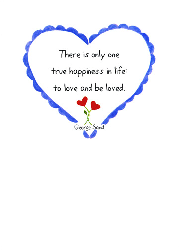 Only One Happiness (1 card/1 envelope) Father's Day Card - FRONT: There is only one true happiness in life:  to love and be loved.  George Sand  INSIDE: Happy Father's Day to the man I love