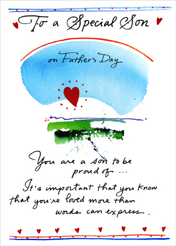 More Than Words (1 card/1 envelope) Father's Day Card - FRONT: To a Special Son on Father's Day - You are a son to be proud of.. It's important that you know that you're loved more than words can express.  INSIDE: Much happiness to you for a wonderful Father's Day